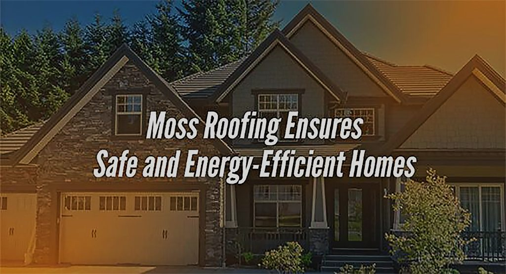 Moss Roofing Ensures Safe and Energy-Efficient Homes
