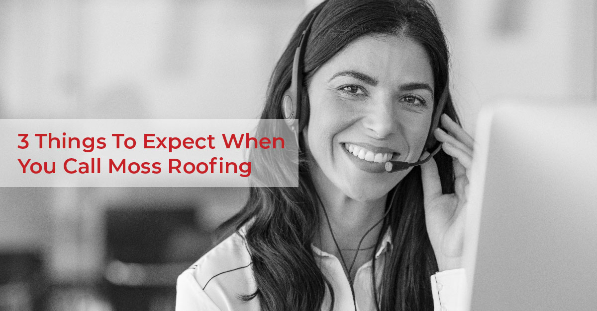 3 Things To Expect When You Call Moss Roofing