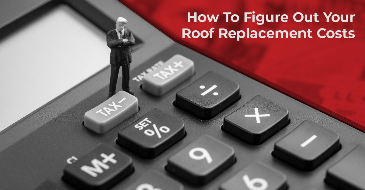 How To Figure Out Your Roof Replacement Costs