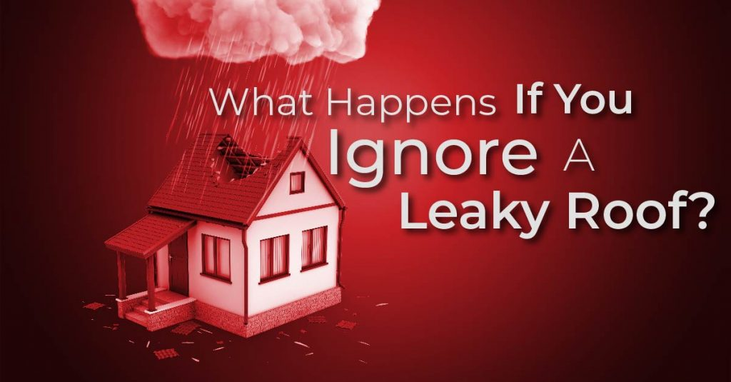 What Happens If You Ignore A Leaky Roof?