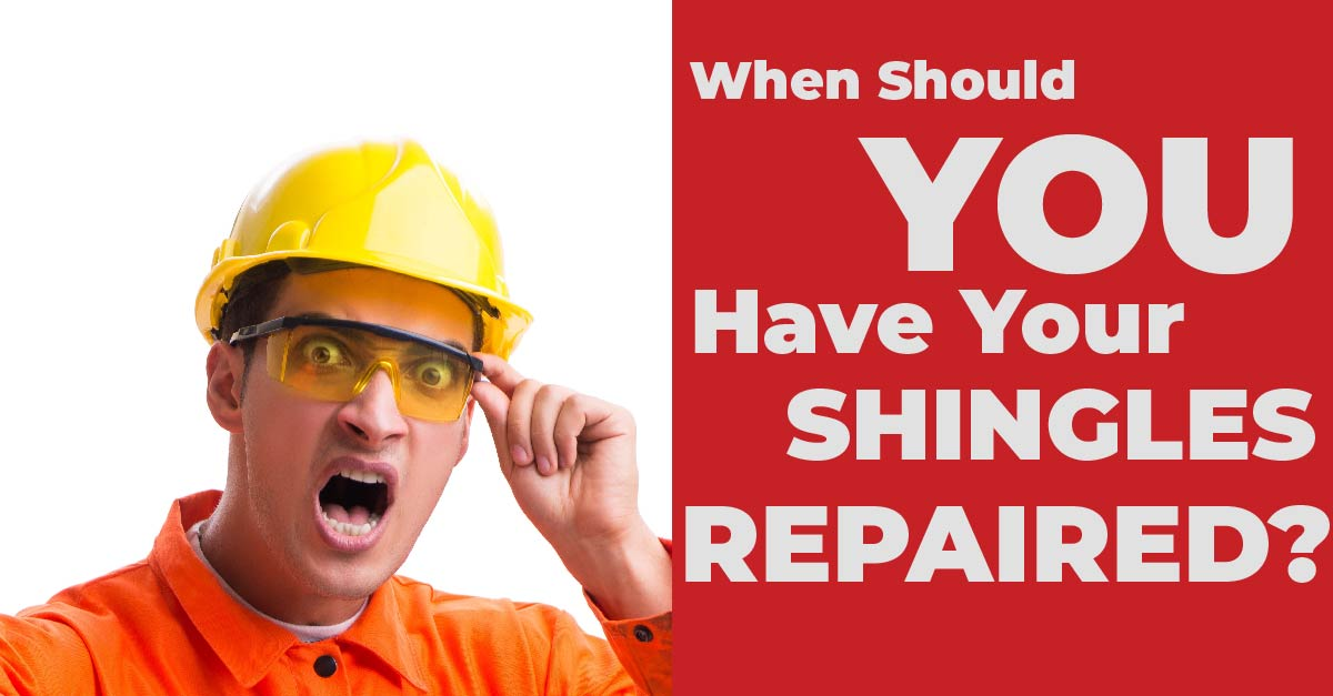 When Should You Have Your Shingles Repaired?