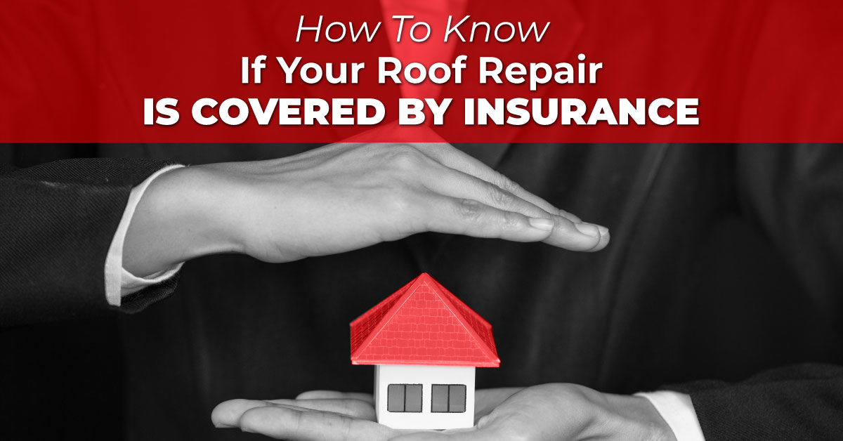 How To Know If Your Roof Repair Is Covered By Insurance