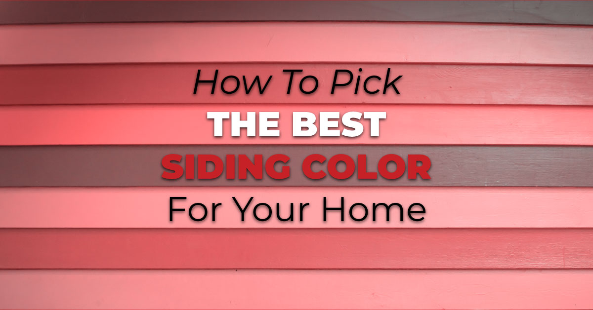 How To Pick The Best Siding Color For Your Home