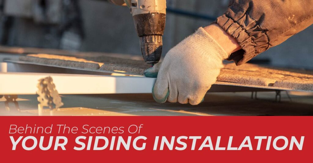 Behind The Scenes Of Your Siding Installation