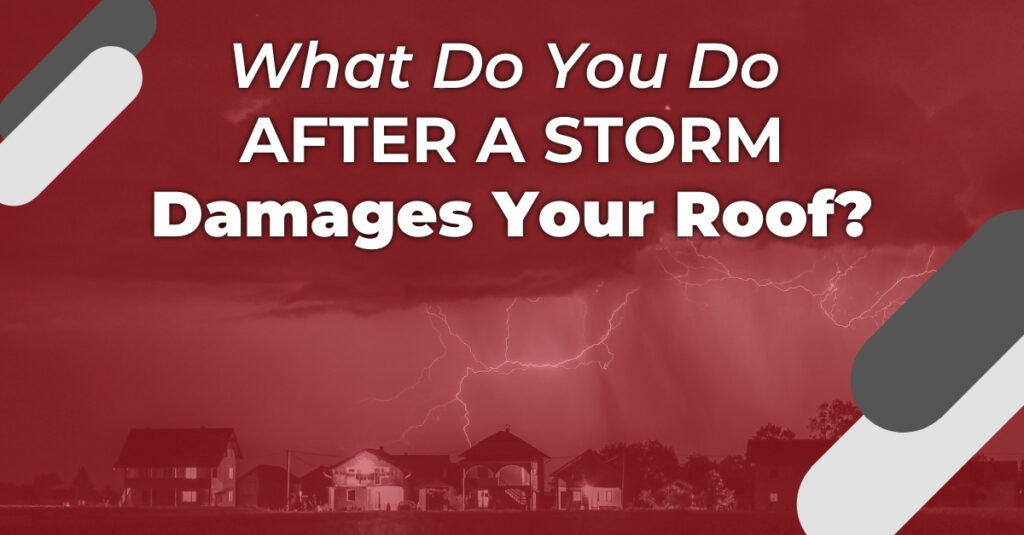 What Do You Do After A Storm Damages Your Roof?