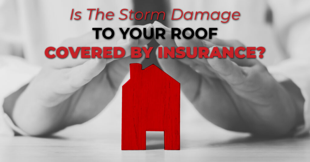 Is The Storm Damage To Your Roof Covered By Insurance?