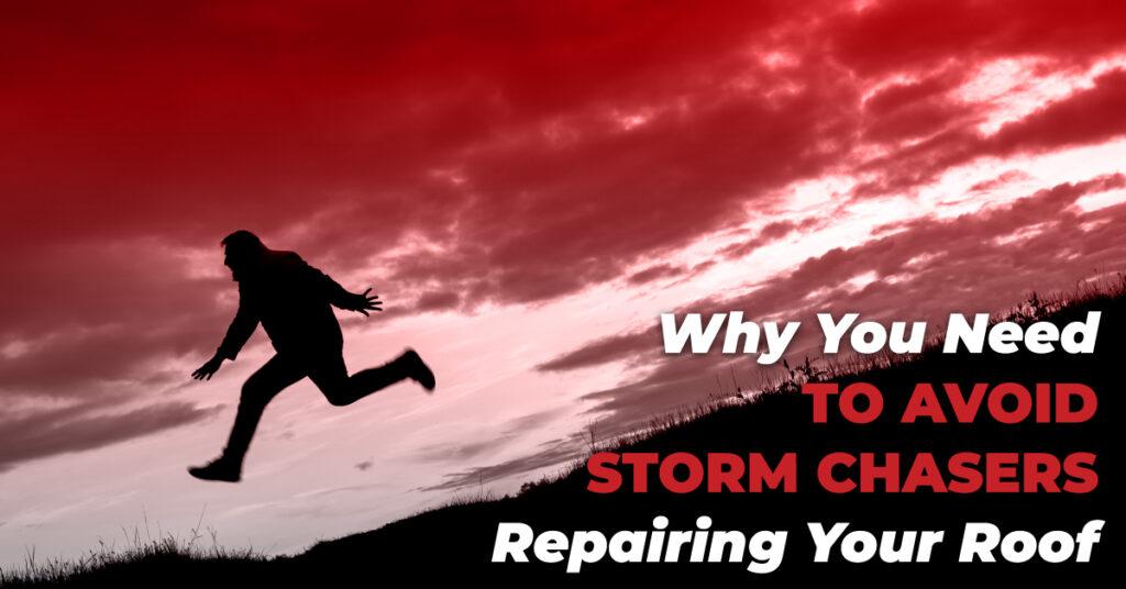 Why You Need To Avoid Storm Chasers Repairing Your Roof