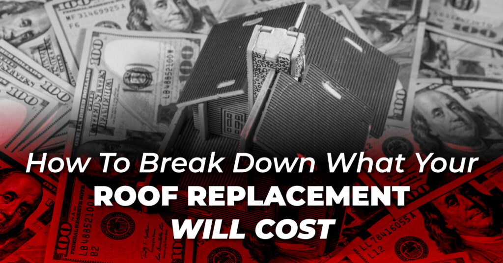 How To Break Down What Your Roof Replacement Will Cost