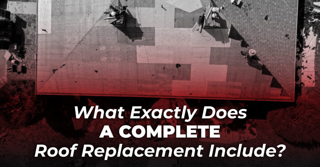 What Exactly Does A Complete Roof Replacement Include?
