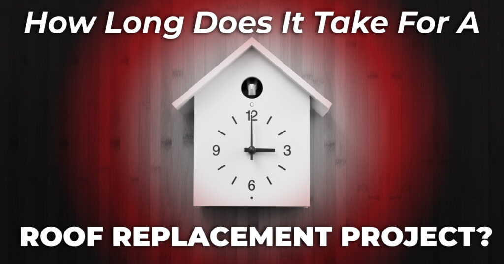 How Long Does It Take For A Roof Replacement Project?