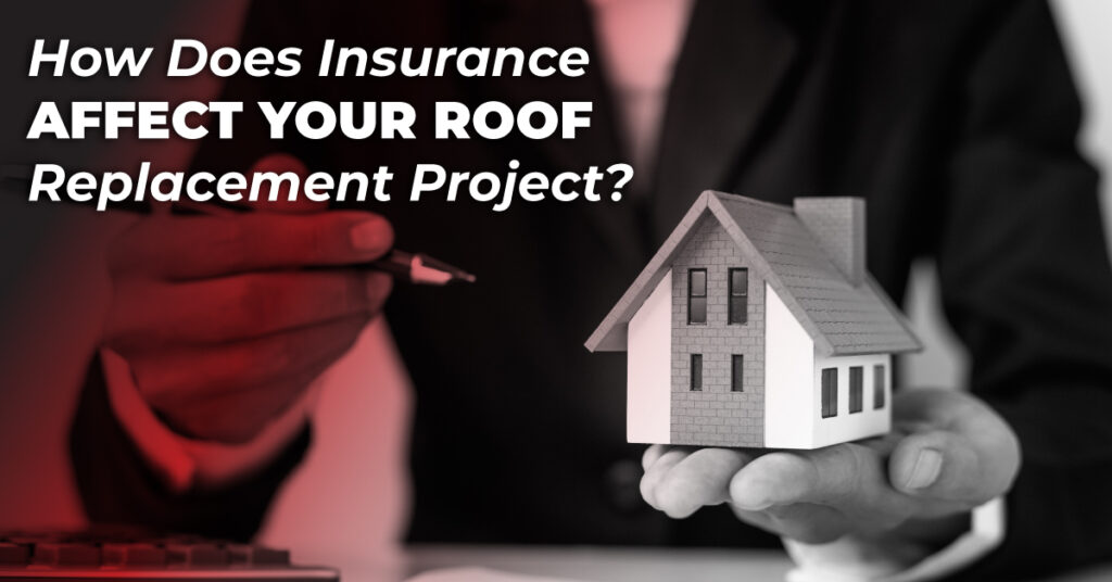 How Does Insurance Affect Your Roof Replacement Project?