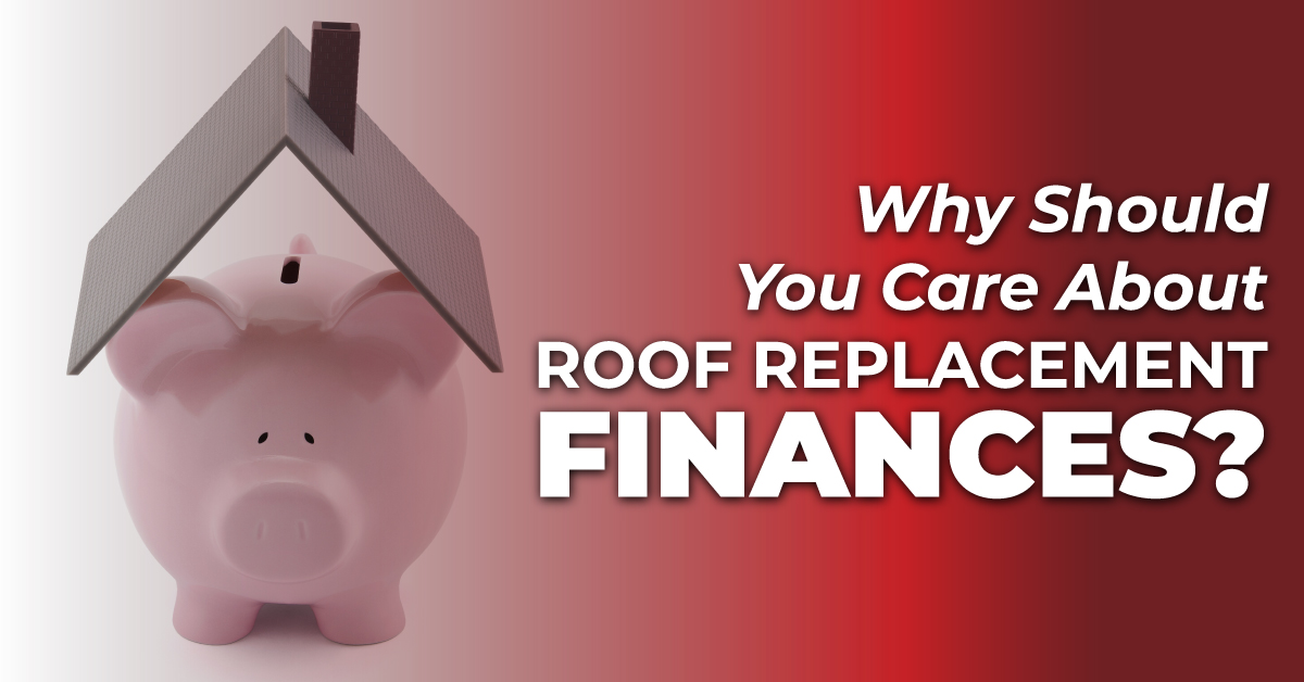 Why Should You Care About Roof Replacement Finances?