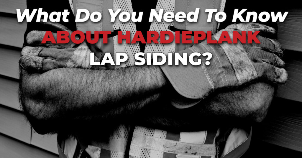 What Do You Need To Know About HardiePlank Lap Siding?