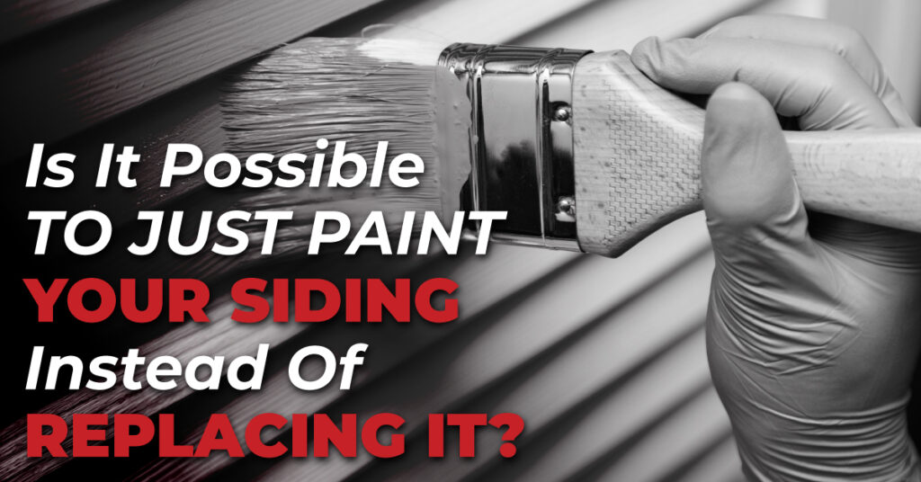 Is It Possible To Just Paint Your Siding Instead Of Replacing It?