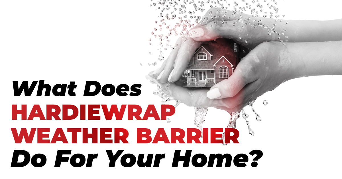 What Does HardieWrap Weather Barrier Do For Your Home?